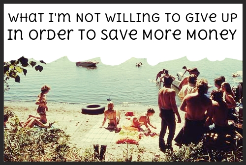 Where we could save money.. but aren't willing to give up.