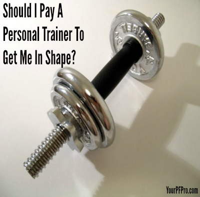 Should I Pay A Personal Trainer To Get Me In Shape?