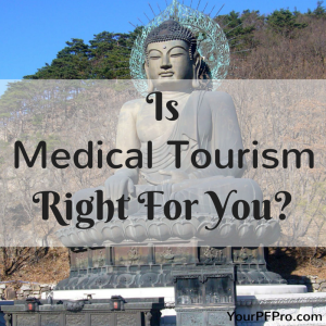 Is Medical Tourism right for you? Medical Tourism 101 on YourPFPro.com